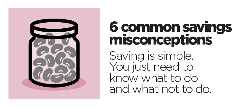 6 Common Misconceptions about Saving
