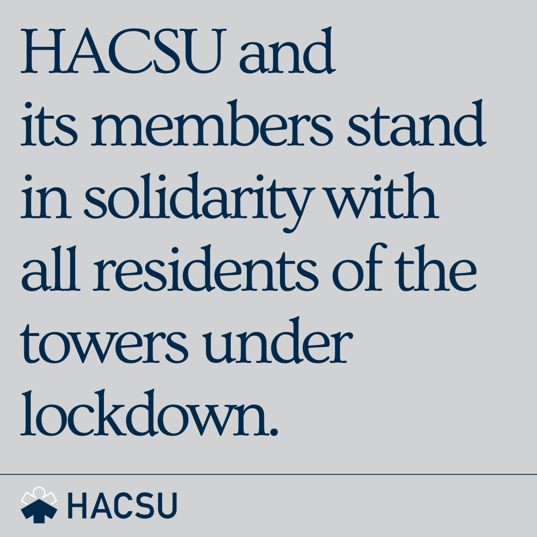 HACSU and its members stand in solidarity with all residents of the towers under lockdown.